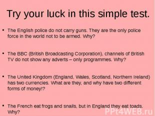 Try your luck in this simple test. The English police do not carry guns. They ar