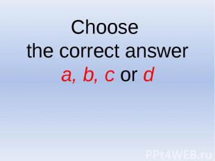 Choose the correct answer a, b, c or d
