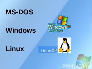 MS-DOS MS-DOS Windows Linux