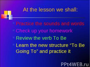 Practice the sounds and words Practice the sounds and words Check up your homewo