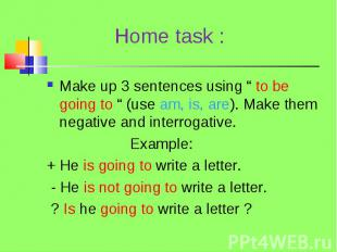 """Make up 3 sentences using """" to be going to """" (use am, is, are). Make them negati"""