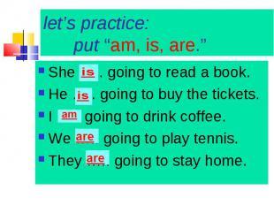 She ….. going to read a book. She ….. going to read a book. He ….. going to buy
