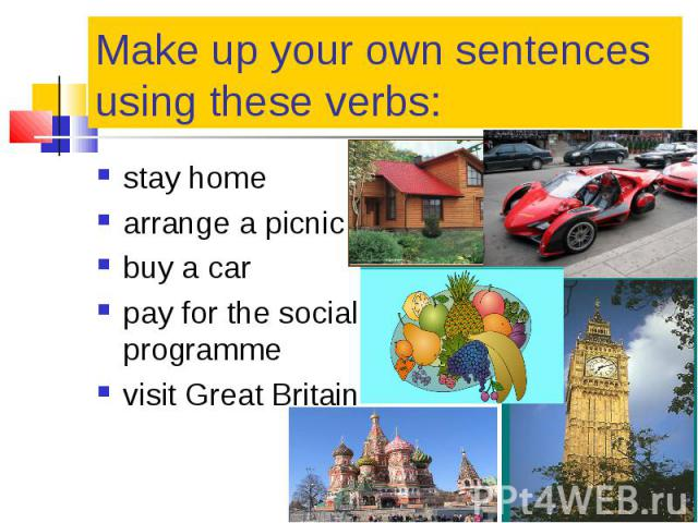 stay home stay home arrange a picnic buy a car pay for the social programme visit Great Britain
