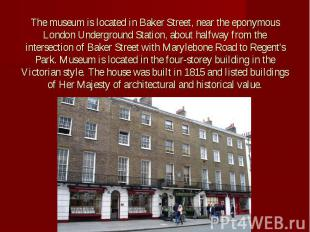 The museum is located in Baker Street, near the eponymous London Underground Sta