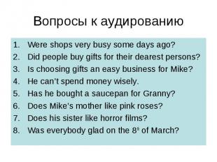 Вопросы к аудированию Were shops very busy some days ago? Did people buy gifts f