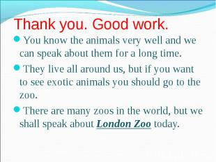 You know the animals very well and we can speak about them for a long time. You