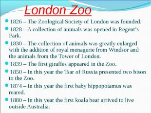 1826 – The Zoological Society of London was founded. 1826 – The Zoological Socie