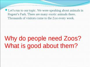 Let's run to our topic. We were speaking about animals in Regent's Park. There a