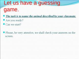 The task is to name the animal described by your classmate. The task is to name