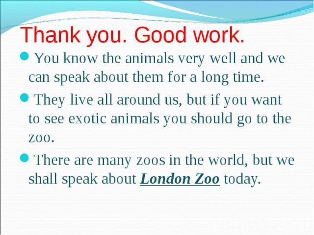 You know the animals very well and we can speak about them for a long time. You know the animals very well and we can speak about them for a long time. They live all around us, but if you want to see exotic animals you should go to the zoo. There ar…