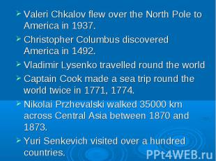 Valeri Chkalov flew over the North Pole to America in 1937. Valeri Chkalov flew