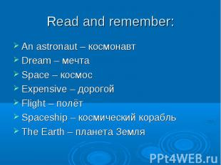 An astronaut – космонавт An astronaut – космонавт Dream – мечта Space – космос E