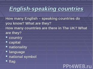 English-speaking countries How many English – speaking countries do you know? Wh