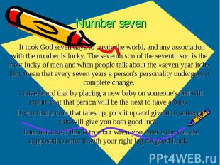 Number seven It took God seven days to create the world, and any association wit