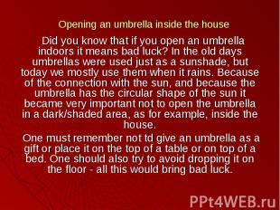 Opening an umbrella inside the house Did you know that if you open an umbrella i