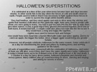 HALLOWE'EN SUPERSTITIONS It is celebrated at a time of the year when trees becom