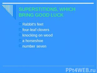 SUPERSTITIONS, WHICH BRING GOOD LUCK Rabbit's feet four-leaf clovers knocking on