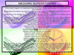 WEDDING SUPERSTITIONS In the United Kingdom, it is traditional to save the top l