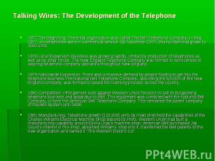 1877 The Beginning: The initlal organization was called The Bell Telephone Compa