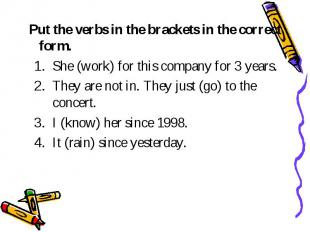 Put the verbs in the brackets in the correct form. She (work) for this company f