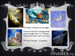 Number of dreams in one night It turns out that the average person sees one nigh