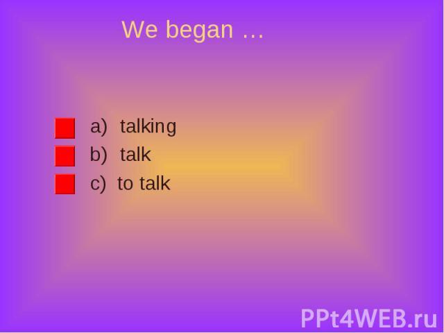 talking talking talk c) to talk