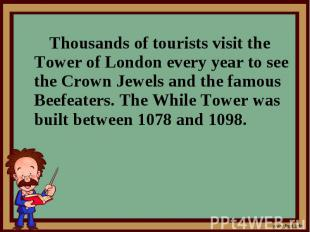 Thousands of tourists visit the Tower of London every year to see the Crown Jewe