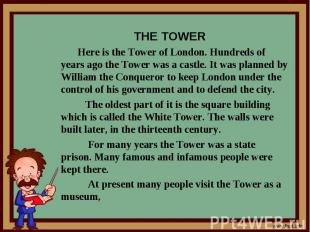 THE TOWER THE TOWER Here is the Tower of London. Hundreds of years ago the Tower