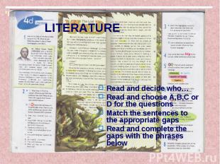 LITERATURE Read and decide who… Read and choose A,B,C or D for the questions Mat