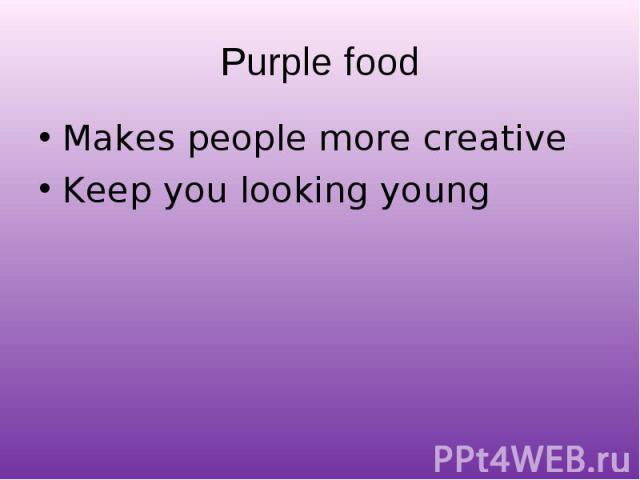 Makes people more creative Makes people more creative Keep you looking young