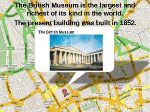 The British Museum is the largest and richest of its kind in the world. The pres
