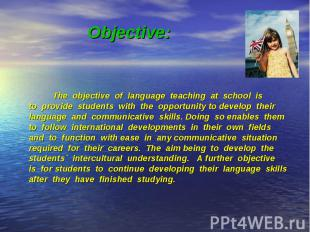 Objective: The objective of language teaching at school is to provide students w