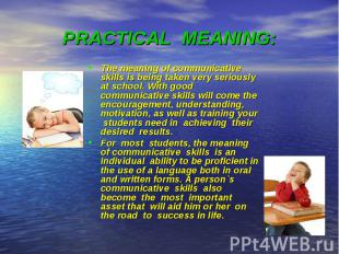 PRACTICAL MEANING: The meaning of communicative skills is being taken very serio