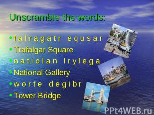 Unscramble the words: f a l r a g a t r e q u s a r Trafalgar Square n a t i o l