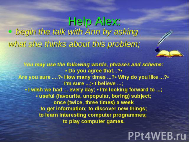 Help Alex: begin the talk with Ann by asking what she thinks about this problem;