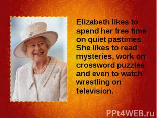 Elizabeth likes to spend her free time on quiet pastimes. She likes to read myst