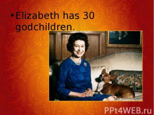 Elizabeth has 30 godchildren. Elizabeth has 30 godchildren.