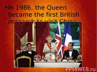 In 1986, the Queen became the first British monarch to visit China. In 1986, the