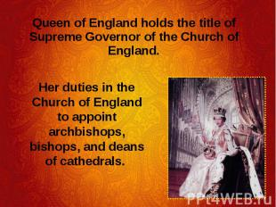 Queen of England holds the title of Supreme Governor of the Church of England. Q