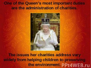 One of the Queen's most important duties are the administration of charities. On