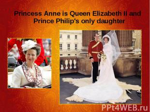 Princess Anne is Queen Elizabeth II and Prince Philip's only daughter Princess A