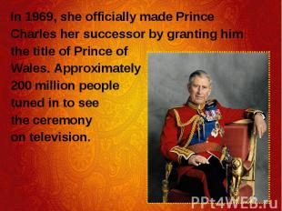 In 1969, she officially made Prince In 1969, she officially made Prince Charles