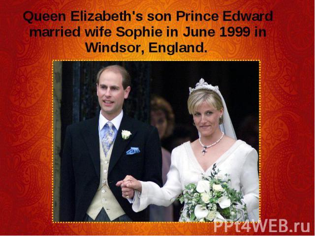 Queen Elizabeth's son Prince Edward married wife Sophie in June 1999 in Windsor, England. Queen Elizabeth's son Prince Edward married wife Sophie in June 1999 in Windsor, England.