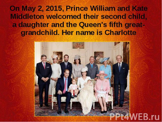 On May 2, 2015, Prince William and Kate Middleton welcomed their second child, a daughter and the Queen's fifth great-grandchild.Her name is Charlotte On May 2, 2015, Prince William and Kate Middleton welcomed their second child, a daughter an…