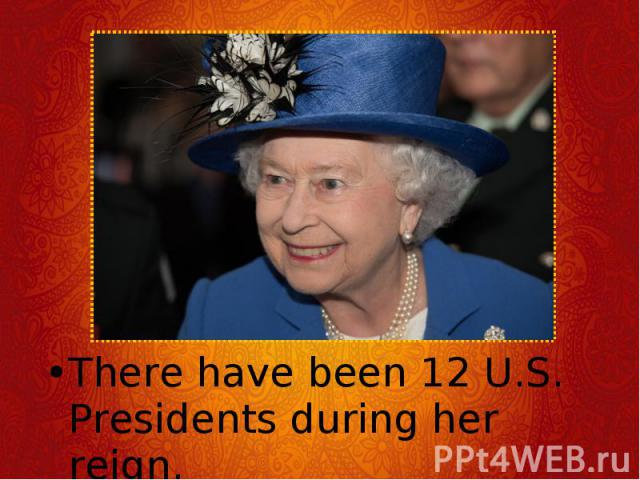There have been 12 U.S. Presidents during her reign. There have been 12 U.S. Presidents during her reign.