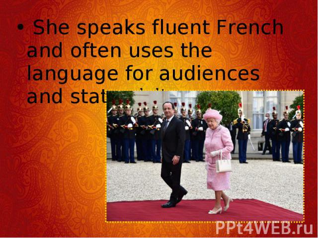She speaks fluent French and often uses the language for audiences and state visits. She speaks fluent French and often uses the language for audiences and state visits.