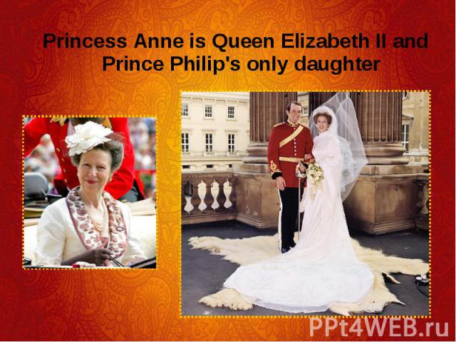 Princess Anne is Queen Elizabeth II and Prince Philip's only daughter Princess Anne is Queen Elizabeth II and Prince Philip's only daughter