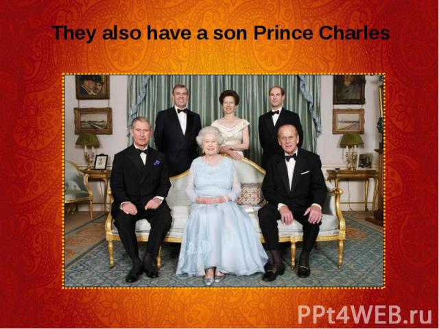 They also have a son Prince Charles They also have a son Prince Charles
