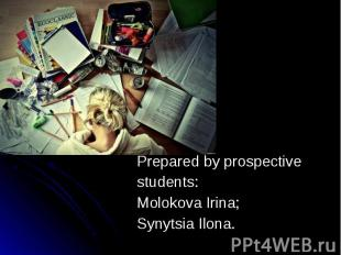 Prepared by prospective Prepared by prospective students: Molokova Irina; Synyts