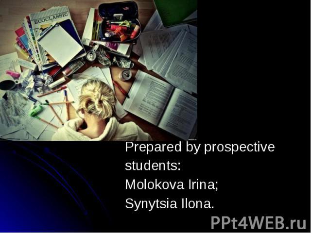 Prepared by prospective Prepared by prospective students: Molokova Irina; Synytsia Ilona.